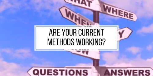 Are Your Current Methods Working?