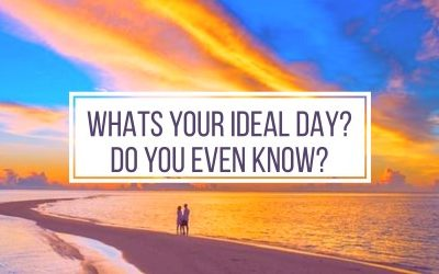 What's Your Ideal Day – Do You Even Know?
