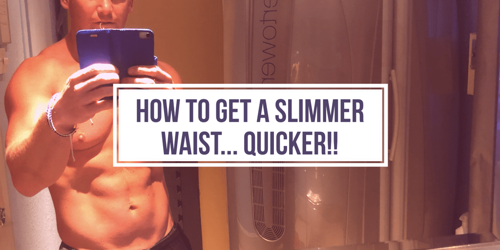 How to Get a SLIMMER Waist Quicker